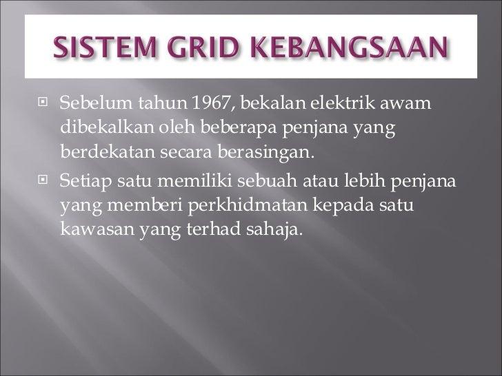 <ul><li>Sebelum tahun 1967, bekalan elektrik awam dibekalkan oleh beberapa penjana yang berdekatan secara berasingan. </li...