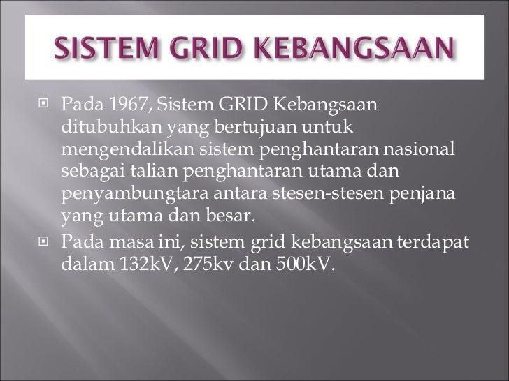 <ul><li>Pada 1967, Sistem GRID Kebangsaan ditubuhkan yang bertujuan untuk mengendalikan sistem penghantaran nasional sebag...