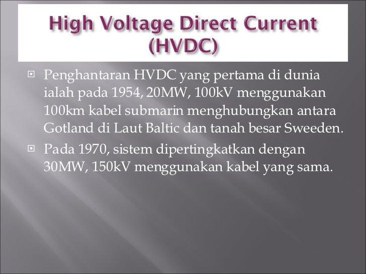 <ul><li>Penghantaran HVDC yang pertama di dunia ialah pada 1954, 20MW, 100kV menggunakan 100km kabel submarin menghubungka...