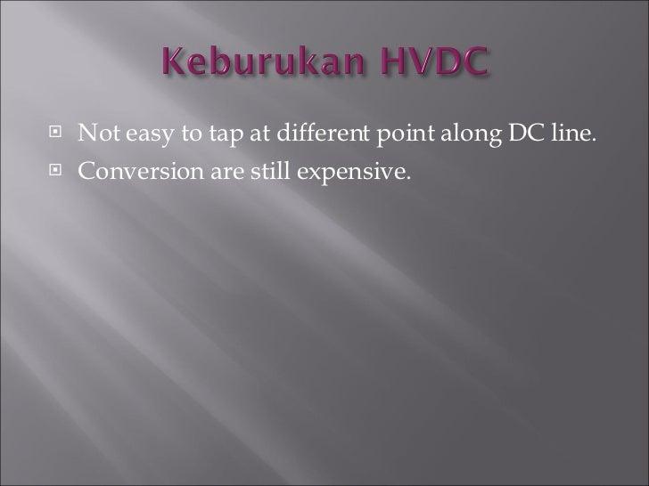 <ul><li>Not easy to tap at different point along DC line. </li></ul><ul><li>Conversion are still expensive. </li></ul>