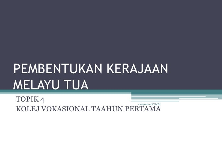 PEMBENTUKAN KERAJAANMELAYU TUATOPIK 4                   suetyet2012KVDLMKOLEJ VOKASIONAL TAAHUN PERTAMA