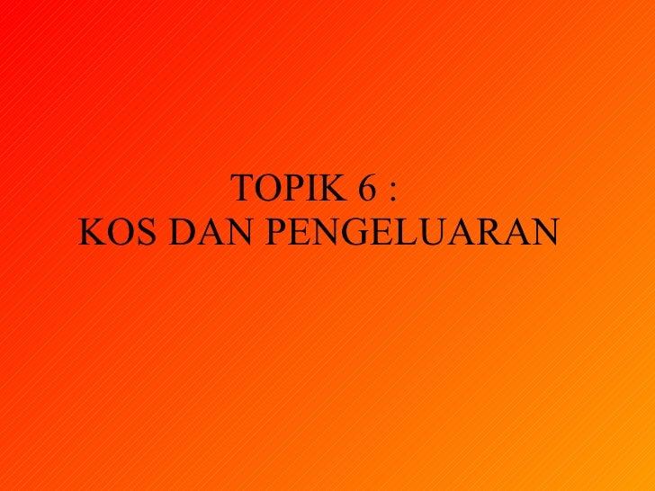 TOPIK 6 :  KOS DAN PENGELUARAN