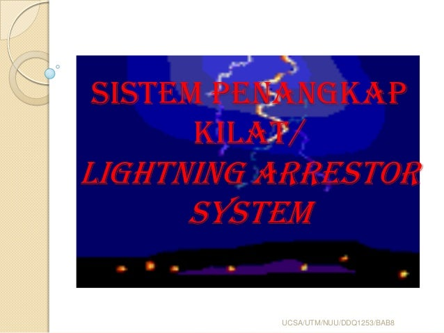 SISTEM PENANGKAP KILAT/ LIGHTNING ARRESTOR SYSTEM UCSA/UTM/NUU/DDQ1253/BAB8