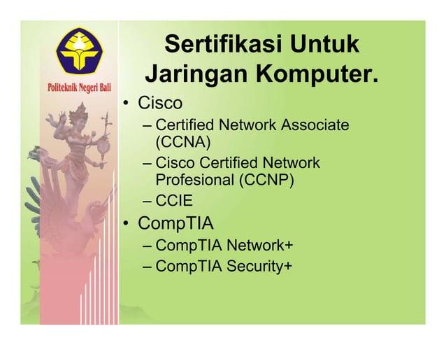 Sertifikasi Untuk Jaringan Komputer. • CiscoCisco – Certified Network Associate (CCNA) – Cisco Certified Network Profesion...