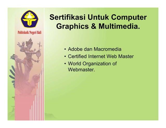 Sertifikasi Untuk Computer G hi & M lti diGraphics & Multimedia. • Adobe dan Macromedia • Certified Internet Web Master• C...
