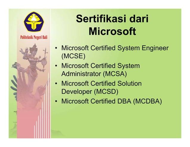 Sertifikasi dari Microsoft Mi ft C tifi d S t E i• Microsoft Certified System Engineer (MCSE) Mi ft C tifi d S t• Microsof...