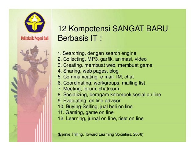 12 Kompetensi SANGAT BARU12 Kompetensi SANGAT BARU Berbasis IT : 1. Searching, dengan search engine 2. Collecting, MP3, ga...