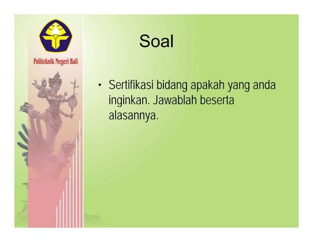 SoalSoal • Sertifikasi bidang apakah yang anda inginkan. Jawablah besertag alasannya.