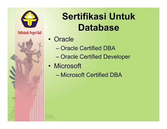 Sertifikasi Untuk Database • OracleOracle – Oracle Certified DBA Oracle Certified Developer– Oracle Certified Developer • ...