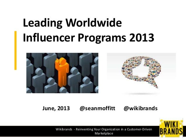 Leading WorldwideInfluencer Programs 2013June, 2013 @seanmoffitt @wikibrandsWikibrands - Reinventing Your Organization in ...