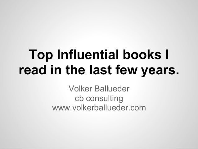 Top Influential books Iread in the last few years.Volker Balluedercb consultingwww.volkerballueder.com