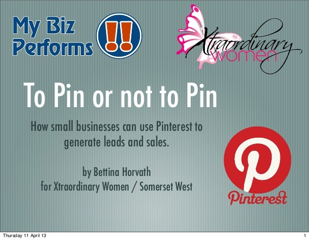 To Pin or not to Pin            How small businesses can use Pinterest to                  generate leads and sales.      ...