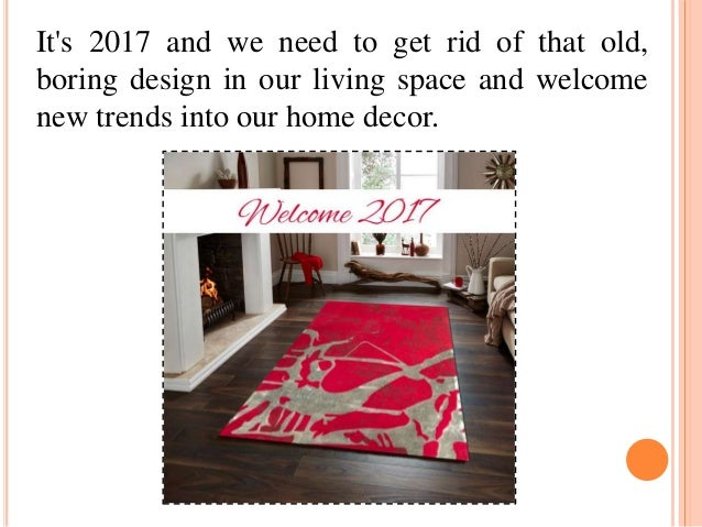 It's 2017 and we need to get rid of that old, boring design in our living space and welcome new trends into our home decor.