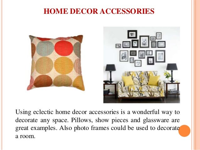 Using eclectic home decor accessories is a wonderful way to decorate any space. Pillows, show pieces and glassware are gre...