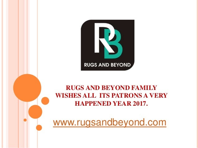 RUGS AND BEYOND FAMILY WISHES ALL ITS PATRONS A VERY HAPPENED YEAR 2017. www.rugsandbeyond.com