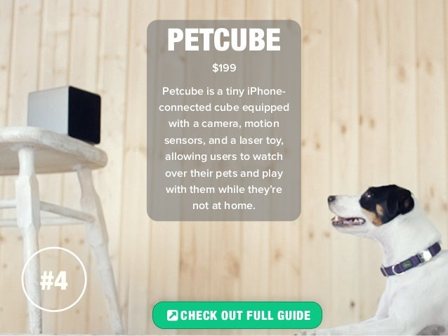 #4  PETCUBE  $199  Petcube is a tiny iPhone-connected  cube equipped  with a camera, motion  sensors, and a laser toy,  al...