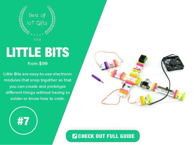 LITTLE BITS  from $99  Little Bits are easy-to-use electronic  modules that snap together so that  you can create and prot...