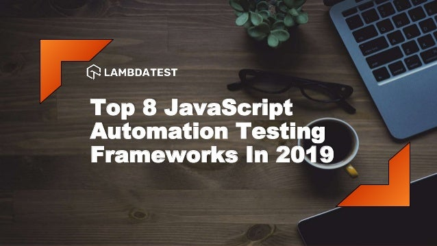 Top 8 JavaScript Automation Testing Frameworks In 2019