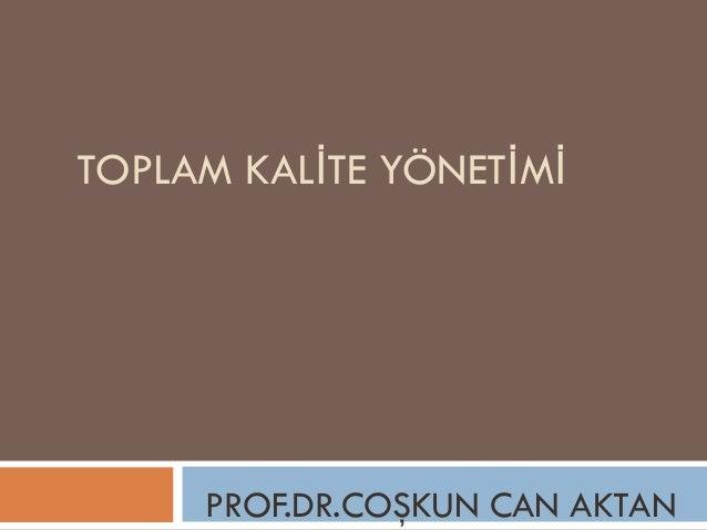 TOPLAM KALİTE YÖNETİMİ PROF.DR.COŞKUN CAN AKTAN