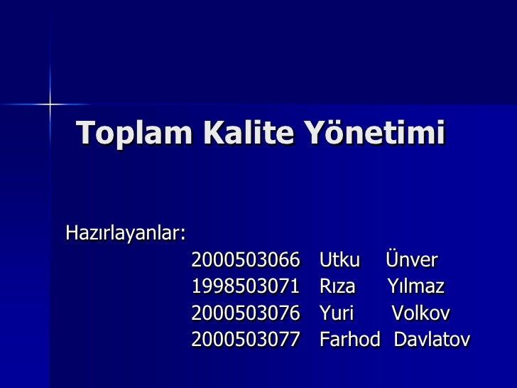 Toplam Kalite Yönetimi<br />Hazırlayanlar:<br />                    2000503066   Utku    Ünver<br />                    19...