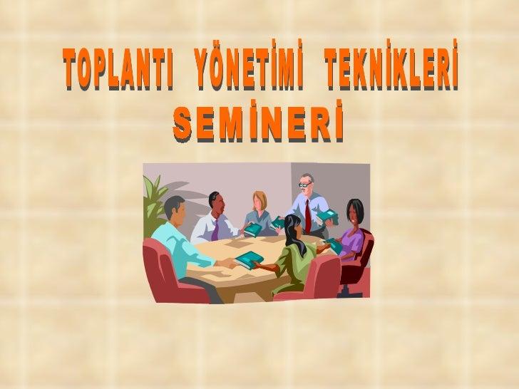 TOPLANTI  YÖNETİMİ  TEKNİKLERİ SEMİNERİ