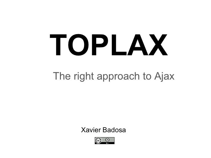 TOPLAX The right approach to Ajax Xavier Badosa