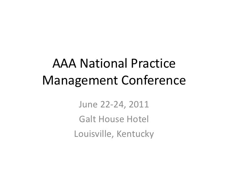 AAA National PracticeManagement Conference     June 22-24, 2011     Galt House Hotel    Louisville, Kentucky