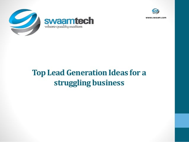 www.swaam.com Top LeadGenerationIdeas for a strugglingbusiness