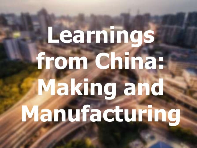Learnings from China: Making and Manufacturing
