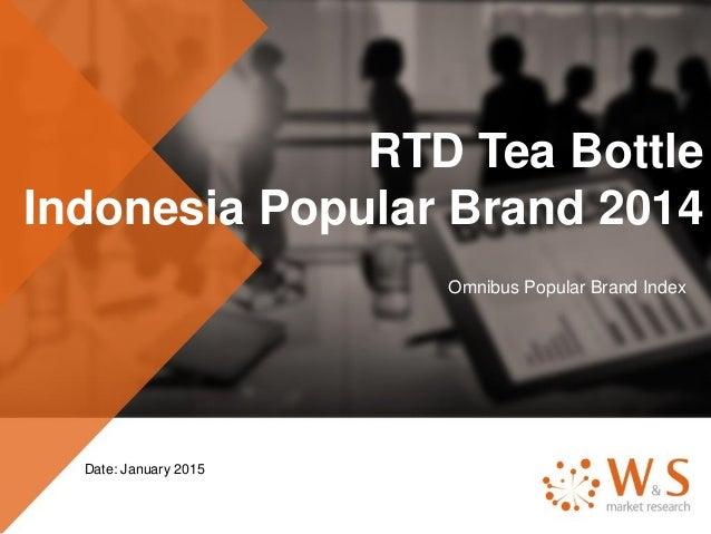 RTD Tea Bottle Indonesia Popular Brand 2014 Omnibus Popular Brand Index Date: January 2015