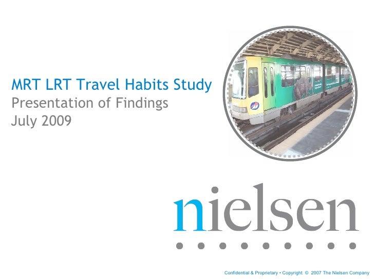 MRT LRT Travel Habits Study Presentation of Findings July 2009                                   Confidential & Proprietar...