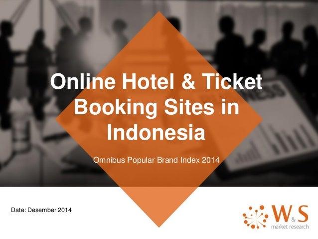 Online Hotel & Ticket Booking Sites in Indonesia Omnibus Popular Brand Index 2014 Date: Desember 2014