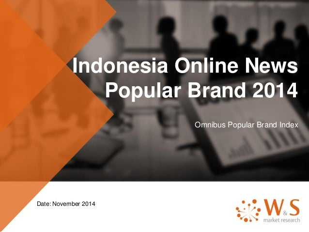 Indonesia Online News Popular Brand 2014 Omnibus Popular Brand Index Date: November 2014