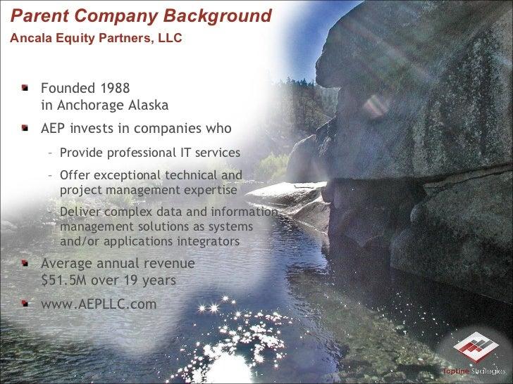Parent Company Background Ancala Equity Partners, LLC   <ul><li>Founded 1988  in Anchorage Alaska </li></ul><ul><li>AEP in...