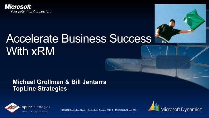 Accelerate Business Success With xRM<br />Michael Grollman & Bill Jentarra<br />TopLine Strategies<br />11333 N Scottsdale...