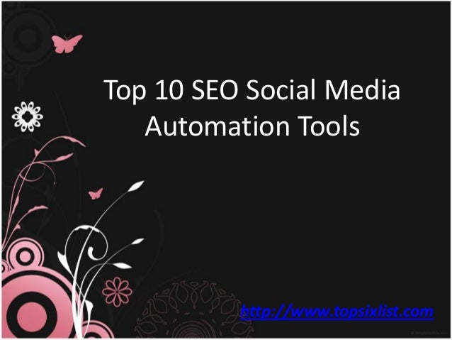Top 10 SEO Social Media Automation Tools http://www.topsixlist.com