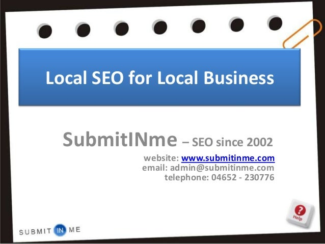 Local SEO for Local Business  SubmitINme – SEO since 2002            website: www.submitinme.com            email: admin@s...