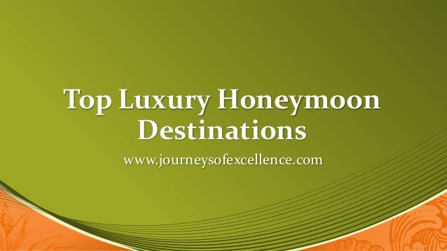Top Luxury HoneymoonDestinationswww.journeysofexcellence.com