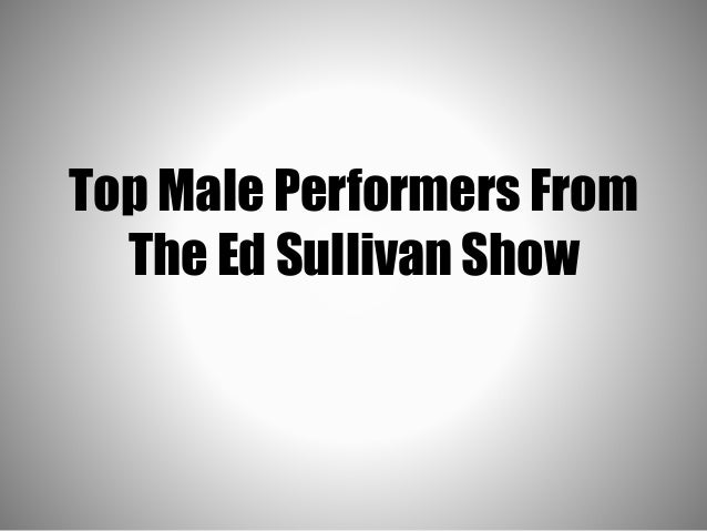 Top Male Performers From The Ed Sullivan Show