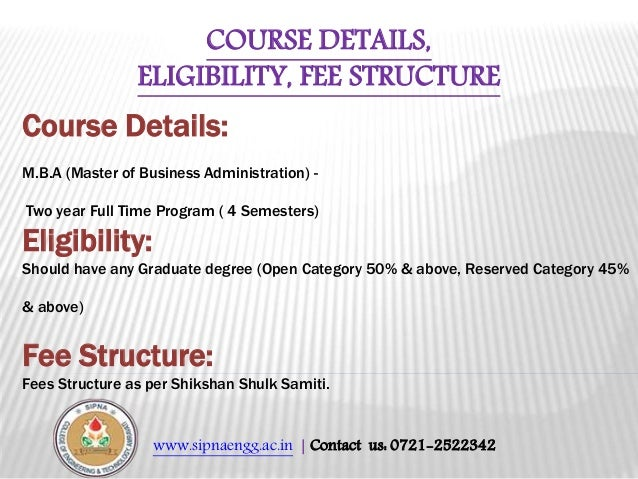 www.sipnaengg.ac.in | Contact us: 0721-2522342 COURSE DETAILS, ELIGIBILITY, FEE STRUCTURE Course Details: M.B.A (Master of...