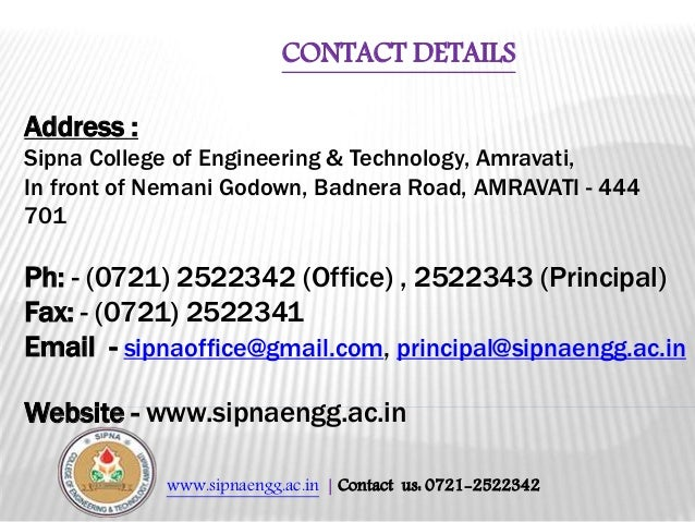 www.sipnaengg.ac.in | Contact us: 0721-2522342 CONTACT DETAILS Address : Sipna College of Engineering & Technology, Amrava...