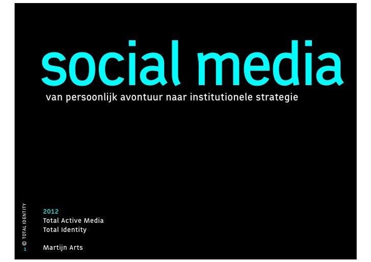 social media                   van persoonlijk avontuur naar institutionele strategie© TOTAL IDENTITY                   20...