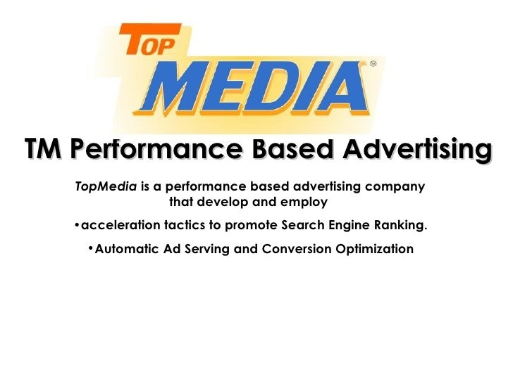 TM Performance Based Advertising <ul><li>TopMedia  is a performance based advertising company that develop and employ  </l...
