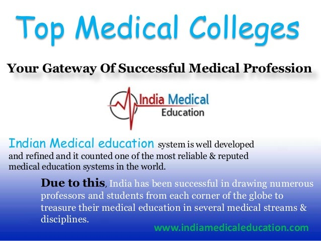 Top Medical CollegesYour Gateway Of Successful Medical ProfessionIndian Medical education system is well developedand refi...