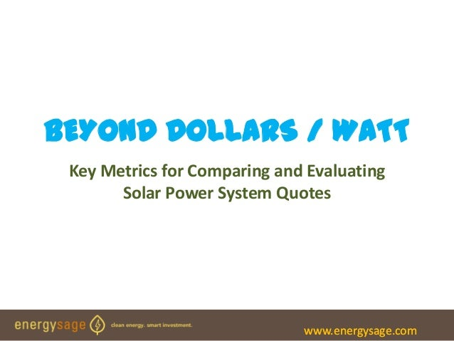 BEYOND DOLLARS / WATT Key Metrics for Comparing and Evaluating       Solar Power System Quotes                            ...