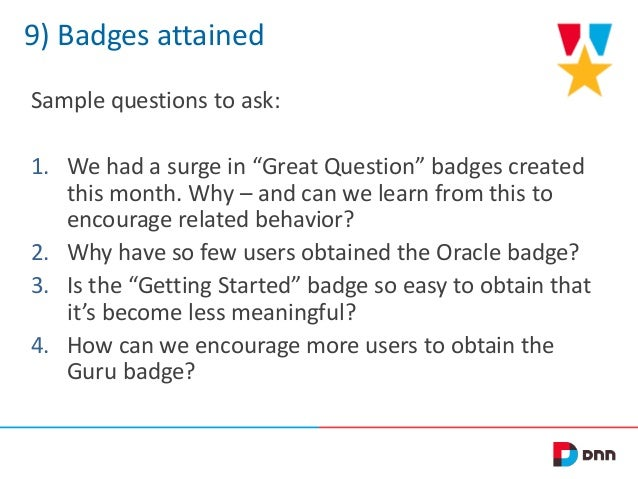 """9) Badges attained Sample questions to ask: 1. We had a surge in """"Great Question"""" badges created this month. Why – and can..."""