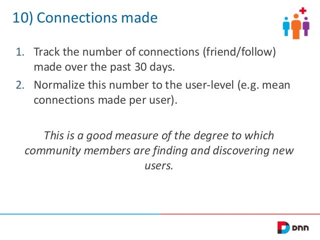 10) Connections made 1. Track the number of connections (friend/follow) made over the past 30 days. 2. Normalize this numb...