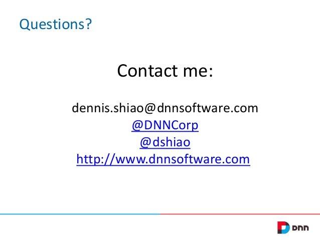 Questions?  Contact me: dennis.shiao@dnnsoftware.com @DNNCorp @dshiao http://www.dnnsoftware.com