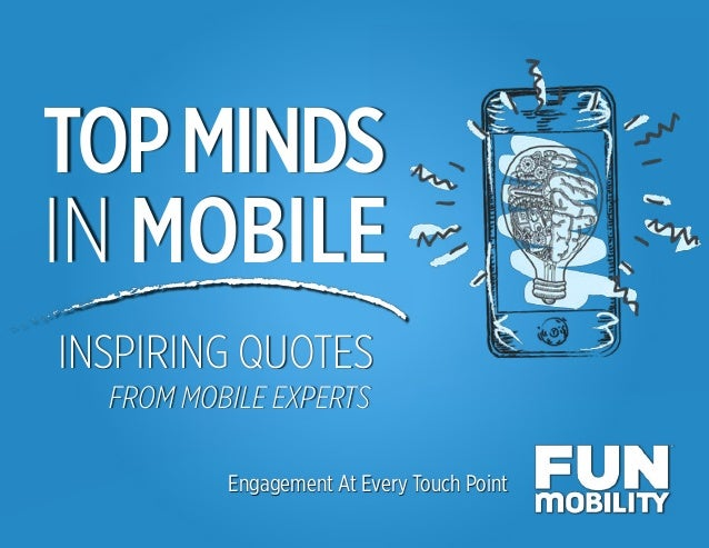 TOPMINDS IN MOBILE Engagement At Every Touch Point INSPIRING QUOTES FROM MOBILE EXPERTS