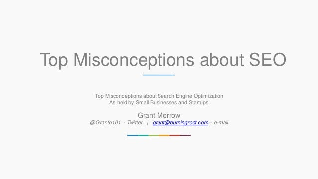 Top Misconceptions about SEO Top Misconceptions about Search Engine Optimization As held by Small Businesses and Startups ...